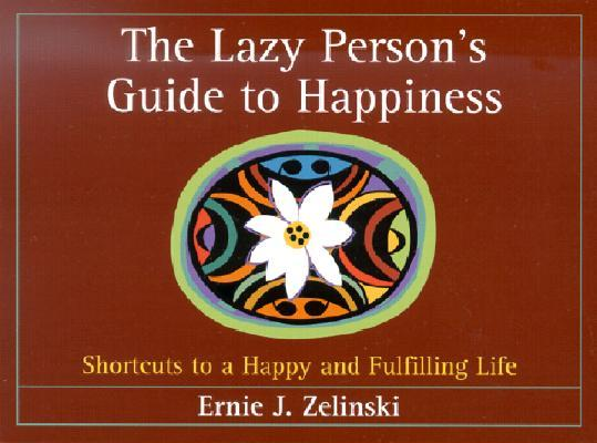 The Lazy Person's Guide to Happiness