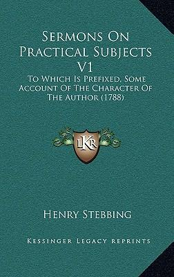 Sermons on Practical Subjects V1 Sermons on Practical Subjects V1