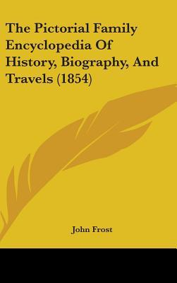 The Pictorial Family Encyclopedia of History, Biography, and Travels