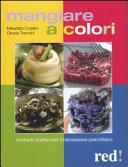 Mangiare a colori. Invitanti ricette per il benessere psicofisico