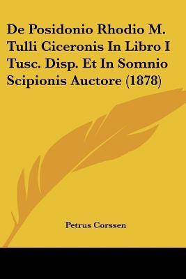 de Posidonio Rhodio M. Tulli Ciceronis in Libro I Tusc. Disp. Et in Somnio Scipionis Auctore (1878)