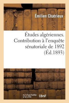 Études Algeriennes. Contribution a l'Enquete Senatoriale de 1892