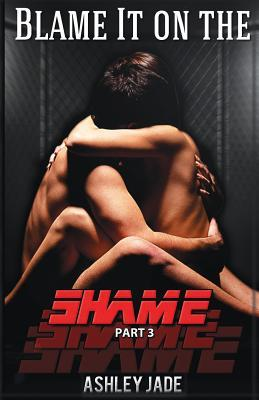 Blame It on the Shame (part 3)
