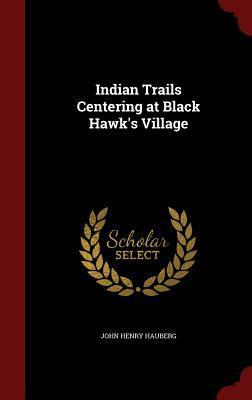 Indian Trails Centering at Black Hawk's Village