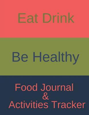 Eat Drink Be Healthy Food Journal & Activities Tracker