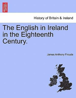 The English in Ireland in the Eighteenth Century. Vol. III.