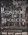 CONSTRUIR LA REVOLUCION. ARTE Y ARQUITECTURA EN RUSIA 1915-1935