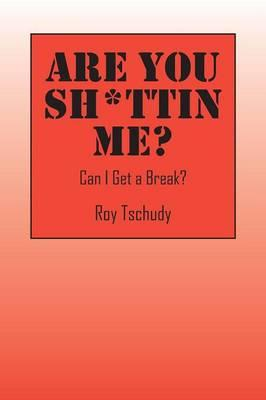 Are You Sh*ttin Me? Can I Get a Break?
