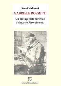 Gabriele Rossetti. Un protagonista ritrovato del nostro Risorgimento