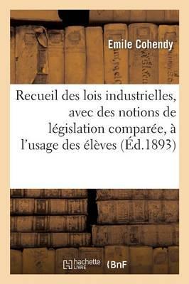 Recueil des Lois Industrielles, avec des Notions de Législation Comparée, a l'Usage des Eleves