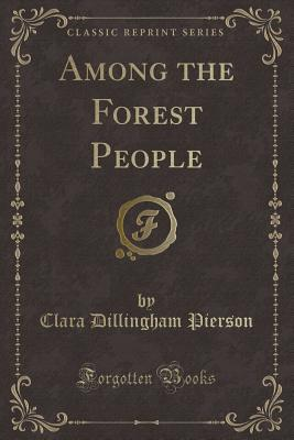 Among the Forest People (Classic Reprint)