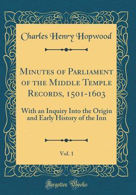 Minutes of Parliament of the Middle Temple Records, 1501-1603, Vol. 1
