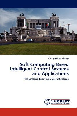 Soft Computing Based Intelligent Control Systems and Applications