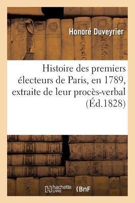 Histoire des Premiers Electeurs de Paris, en 1789, Extraite de Leur Proces-Verbal, Precedee