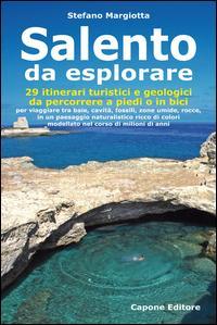 Salento da esplorare. 29 itinerari turistici e geologici da percorrere a piedi o in bici per viaggiare tra baie, cavità, fossili, zone umide, rocce.
