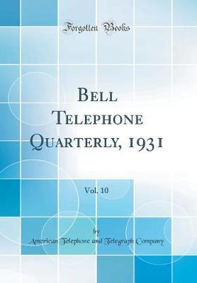 Bell Telephone Quarterly, 1931, Vol. 10 (Classic Reprint)