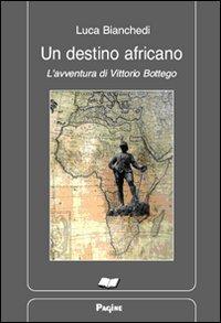 Un destino africano. L'avventura di Vittorio Bottego