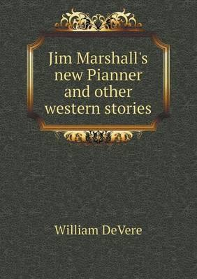 Jim Marshall's New Pianner and Other Western Stories