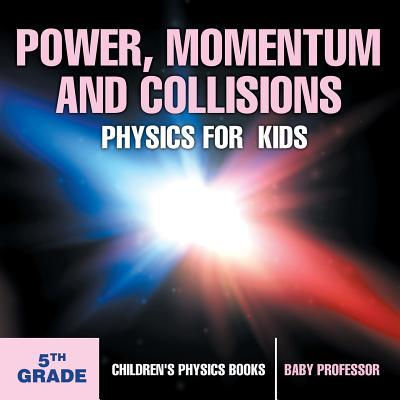 Power, Momentum and Collisions - Physics for Kids - 5th Grade   Children's Physics Books
