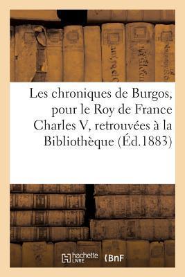 Les Chroniques de Burgos, Traduites pour le Roy de France Charles V, en Partie Retrouvees a Besancon