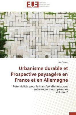 Urbanisme Durable et Prospective Paysagere en France et en Allemagne