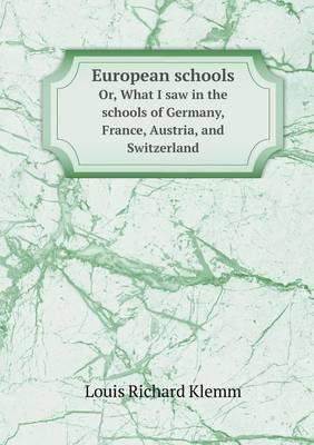 European Schools Or, What I Saw in the Schools of Germany, France, Austria, and Switzerland
