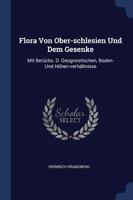 Flora Von Ober-Schlesien Und Dem Gesenke