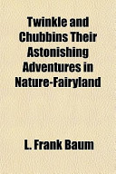 Twinkle and Chubbins Their Astonishing Adventures in Nature-Fairyland