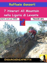 7 Itinerari all mountain nella Liguria di Levante. Con Contenuto digitale per download