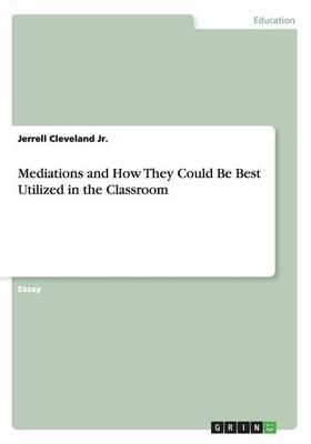Mediations and How They Could Be Best Utilized in the Classroom