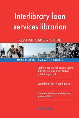 Interlibrary loan services librarian RED-HOT Career; 2540 REAL Interview Questio