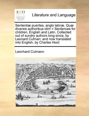 Sententiae Pueriles, Anglo Latinae. Quae Diversis Authoribus Olim = Sentences for Children, English and Latin. Collected Out of Sundry Authors Long Si
