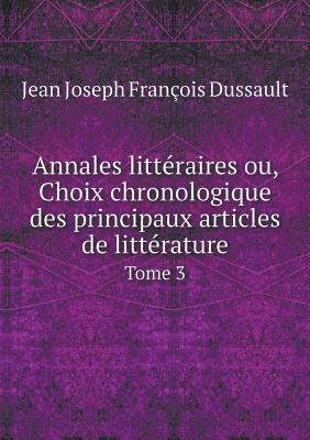 Annales Litteraires Ou, Choix Chronologique Des Principaux Articles de Litterature Tome 3