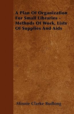 A Plan Of Organization For Small Libraries - Methods Of Work, Lists Of Supplies And Aids