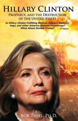 Hillary Clinton, Prophecy, and the Destruction of the United States, 2nd Edition