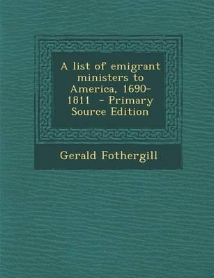 A List of Emigrant Ministers to America, 1690-1811 - Primary Source Edition