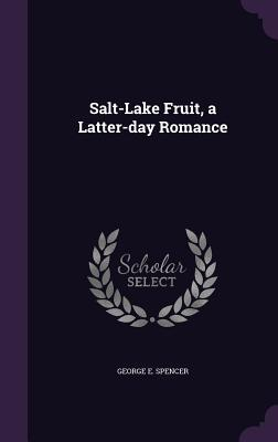 Salt-Lake Fruit, a Latter-Day Romance