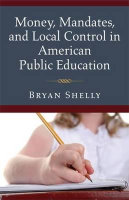 Money, Mandates, and Local Control in American Public Education