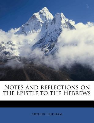 Notes and Reflections on the Epistle to the Hebrews