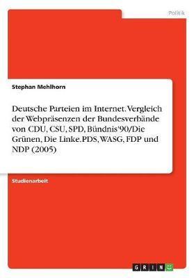 Deutsche Parteien im Internet. Vergleich der Webpräsenzen der Bundesverbände von CDU, CSU, SPD, Bündnis'90/Die Grünen, Die Linke.PDS, WASG, FDP und NDP (2005)