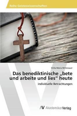 """Das benediktinische """"bete und arbeite und lies"""" heute"""