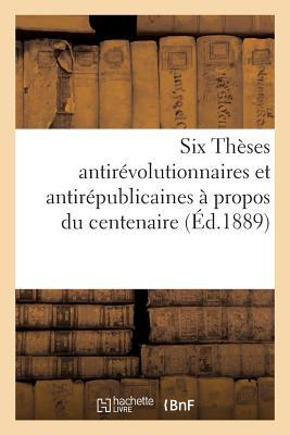 Six Theses Antirevolutionnaires et Antirepublicaines, a Propos du Centenaire par un tranger