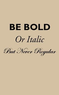 Be Bold Be Italic But Never Regular - Lined Notebook