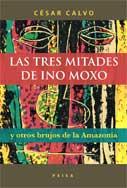 Las tres mitades de Ino Moxo y otros brujos de la Amazonia