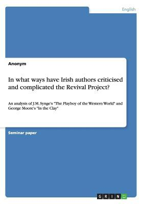 In what ways have Irish authors criticised and complicated the Revival Project?