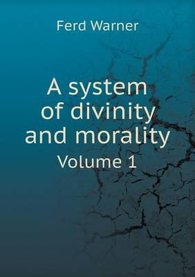 A System of Divinity and Morality Volume 1