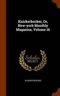 Knickerbocker, Or, New-York Monthly Magazine, Volume 16