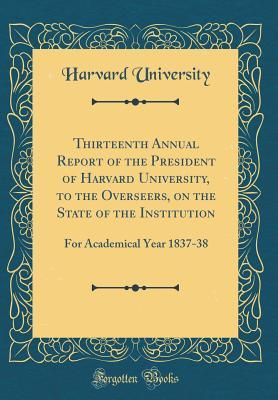 Thirteenth Annual Report of the President of Harvard University, to the Overseers, on the State of the Institution