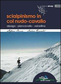 Scialpinismo in Col Nudo-Cavallo. Alpago, Piancavallo, Valcellina
