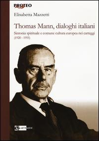 Thomas Mann, dialoghi italiani. Sintonia spirituale e comune cultura europea nei carteggi (1920-1955)